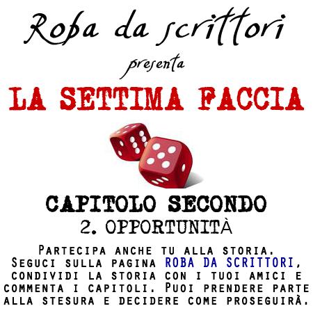 LA SETTIMA FACCIA_CAPITOLO SECONDO_2. OPPORTUNITÀ