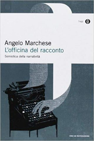 """Angelo Marchese, """"L'officina del racconto. Semiotica della narratività"""""""